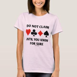 Behaupten Sie nicht, bis Sie sicher wissen T-Shirt