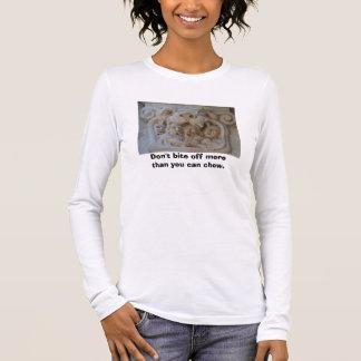 Beißen Sie nicht mehr ab, als Sie der Frauen kauen Langarm T-Shirt
