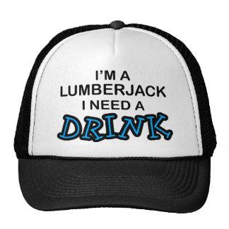 Benötigen Sie ein Getränk - Holzfäller Truckermütze
