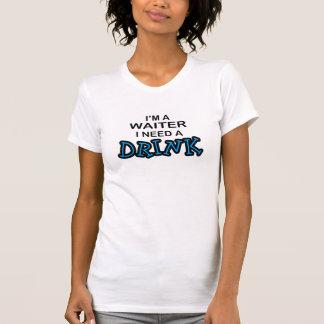 Benötigen Sie ein Getränk - Kellner T-Shirt