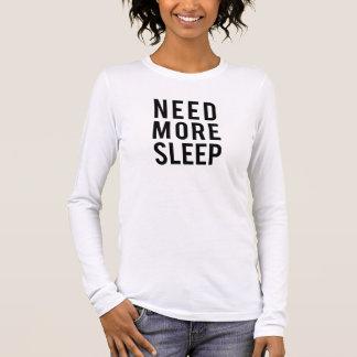 benötigen Sie mehr Schlaf Langarm T-Shirt