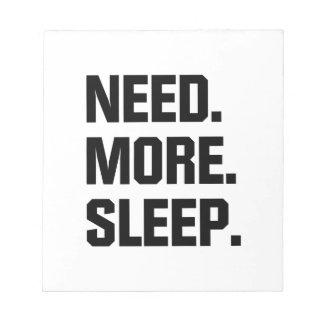 Benötigen Sie mehr Schlaf Notizblock