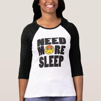 Benötigen Sie mehr Schlaf-T - Shirt für