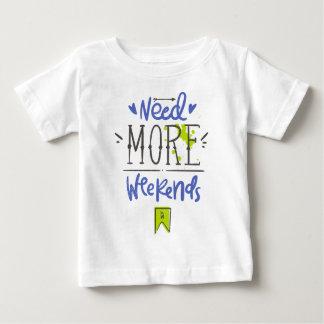 Benötigen Sie mehr Wochenenden Baby T-shirt