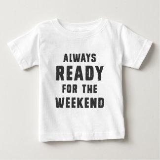 Bereiten Sie immer für das Wochenende vor Baby T-shirt