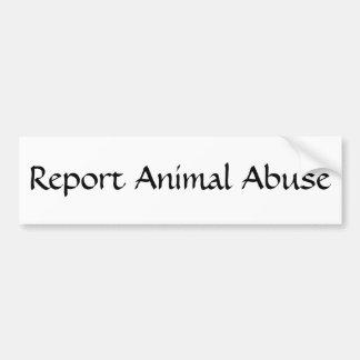 Berichten Sie über Tiermissbrauch Autoaufkleber