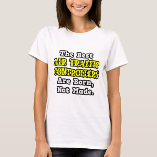 Beste Fluglotsen sind geboren, nicht gemacht T-Shirt