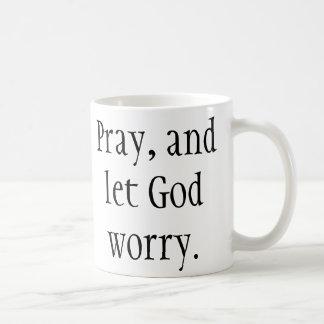 Beten Sie u. lassen Sie Gott sich sorgen! Kaffeetasse