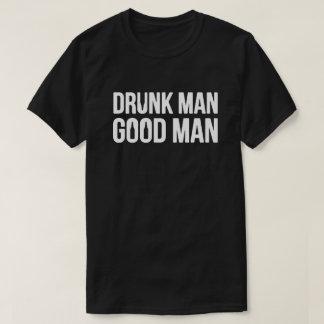 Betrunkener Mann-guter Mann T-Shirt
