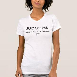 Beurteilen Sie mich, den es zeigt, dass ich besser T-Shirt