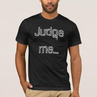 Beurteilen Sie mich… T-Shirt