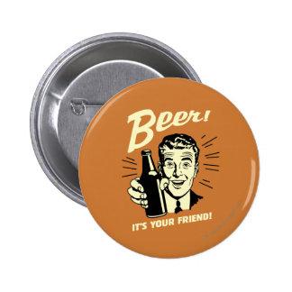 Bier: Es ist Ihr Freund Runder Button 5,7 Cm