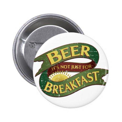 Bier, ist es nicht gerade für Frühstücks-Knopf Anstecknadelbuttons