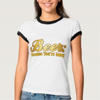 Bier: Weil Sie NÜCHTERN sind! T-Shirt