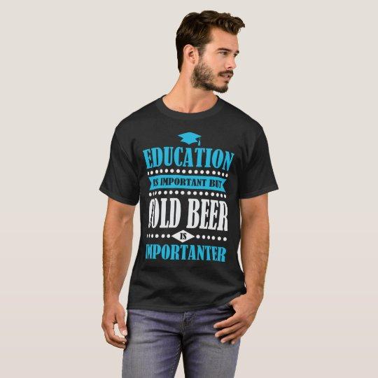 Bildung ist wichtig, aber kaltes Bier ist T-Shirt