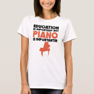 Bildung ist wichtig, aber Klavier ist Importanter T-Shirt