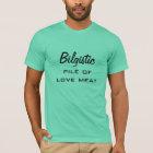 Bilgistic, Stapel des Liebefleisches T-Shirt