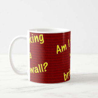 Bin ich Unterhaltung zur Wand? Kaffeetasse