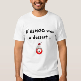 Bingo dessert2, wenn BINGO ein Nachtisch… war T-Shirts