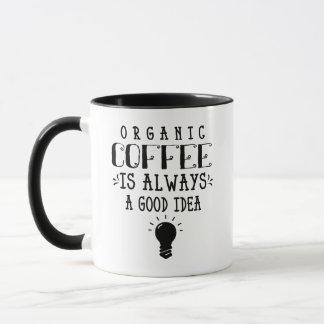 Bio Kaffee ist immer eine gute Ideen-Kaffee-Tasse Tasse