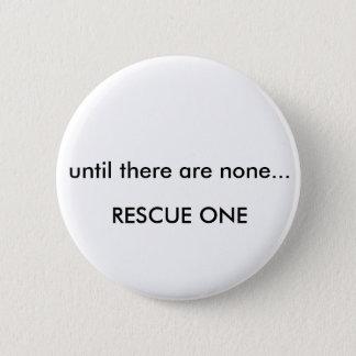 Bis es keine… Rettung eine gibt Runder Button 5,7 Cm