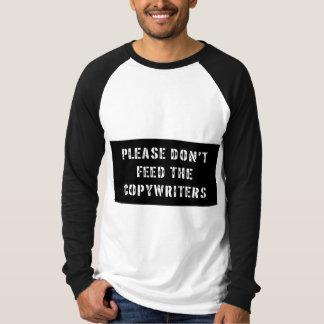 Bitte füttern Sie nicht die Werbetexter T-Shirt