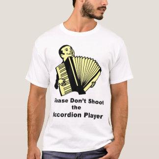 Bitte schießen Sie nicht den Akkordeon-Spieler T-Shirt
