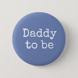 Blauer Vati, zum Babyparty-Knopf zu sein Runder Button 5,1 Cm