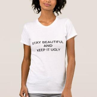 Bleiben Sie schön und behalten Sie es hässlich T-Shirt