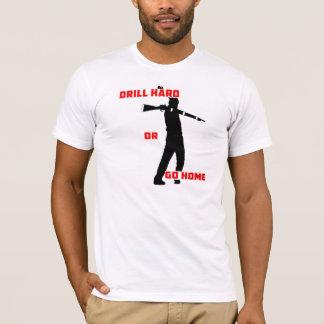 Bohren Sie stark oder gehen Sie Zuhause T-Shirt