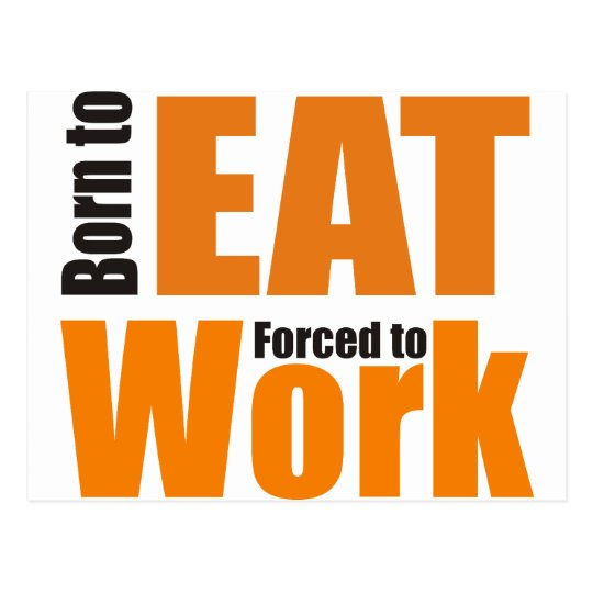 Born to eat forced to work postkarte