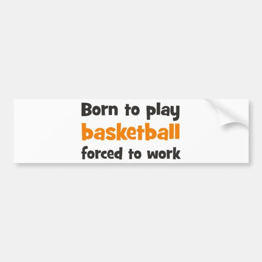 Born to play basketball forced to work autoaufkleber