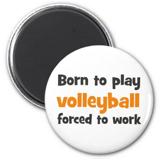 born to play volleyball forced to work runder magnet 5,1 cm