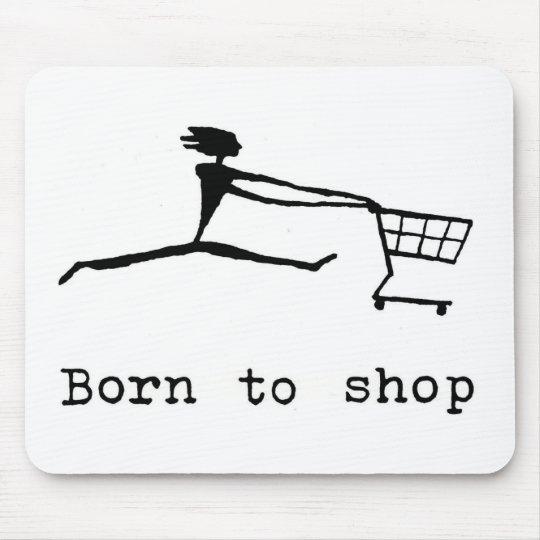 Born to shop mousepads