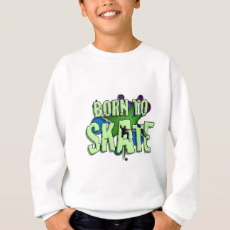 born to skate sweatshirt