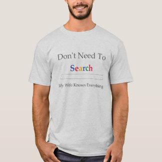 Brauchen Sie nicht zu suchen. Meine Ehefrau weiß T-Shirt