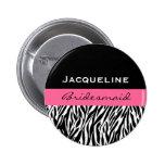 BrautjungferSchwarz-weißer rosa moderner Zebra-Dru Anstecknadelbuttons