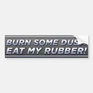 Brennen Sie etwas Staub! Essen Sie meinen Gummi! Autoaufkleber