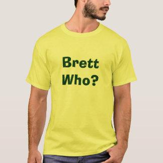 Brett wer? T-Shirt