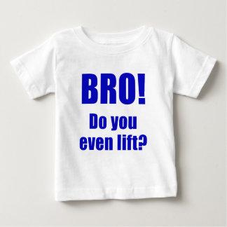 Bro tun Sie sogar Aufzug Baby T-shirt