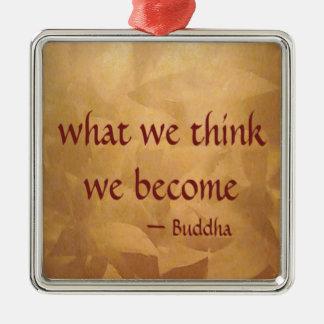 Buddha-Zitat; Was wir denken, werden wir Quadratisches Silberfarbenes Ornament