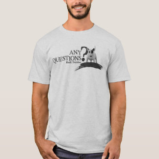 Bullterrier ANY QUESTIONS T-Shirt
