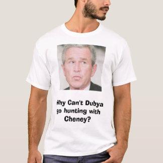 Busch, warum nicht kann Dubya auf die Jagd gehen T-Shirt