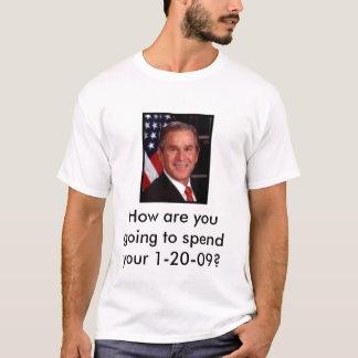 Busch, wie werden Sie Ihr 1-20-09 verbringen? T-Shirt