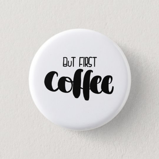But first coffee - small runder button 2,5 cm