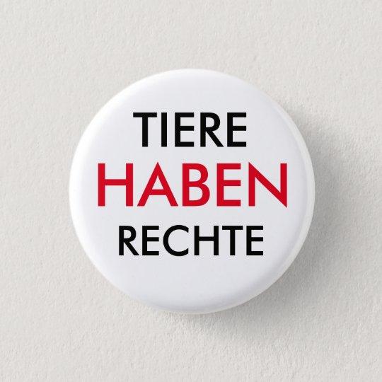 """BUTTON """"TIERE HABEN RECHTE"""""""