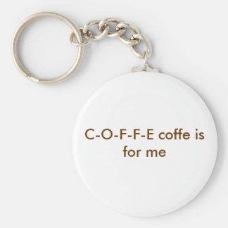 C-O-F-F-E coffe ist für mich Standard Runder Schlüsselanhänger
