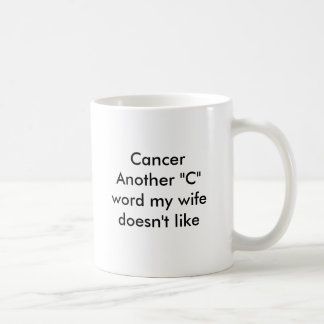 """CancerAnother """"C"""" Wort, das meine Ehefrau nicht Kaffeetasse"""