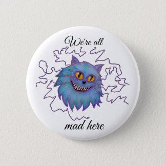 Cheshire-Katze sind wir alle knöpfen hier Runder Button 5,1 Cm