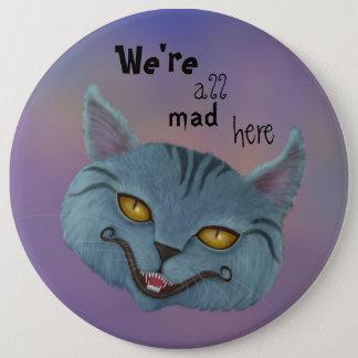Cheshire-Katze sind wir alle knöpfen hier wütend Runder Button 15,3 Cm